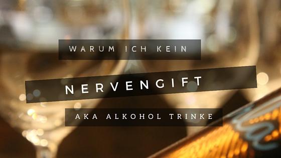 Warum ich kein Nervengift aka Alkohol trinke