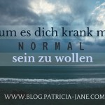 Warum es dich krank macht, normal sein zu wollen