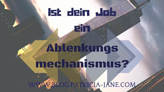 Ist dein Job ein Ablenkungsmechanismus?