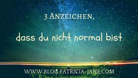 3 Anzeichen, dass du nicht normal bist