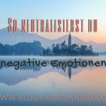 So neutralisierst du negative Gefühle